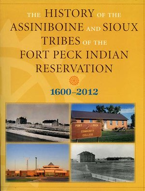 The History of the Assiniboine and Sioux Tribes of the Fort Peck Indian Reservation align=