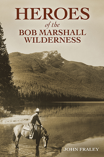 Heroes of the Bob Marshall Wilderness align=