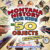 Montana History for Kids in 50 Objects align=